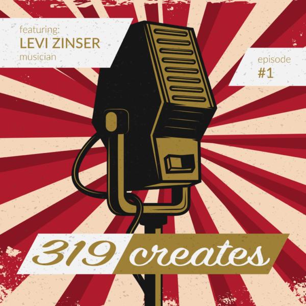319 Creates Episode 1: Levi Zinser, Cedar Rapids, Iowa musician