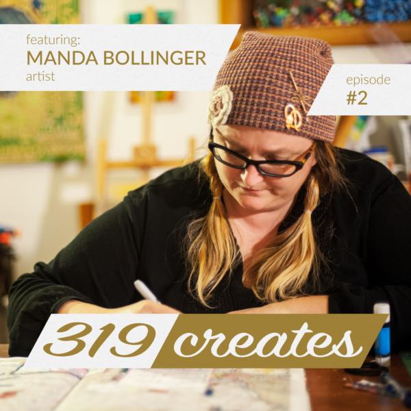 319 Creates Episode 2: Manda Bollinger, Iowa City artist