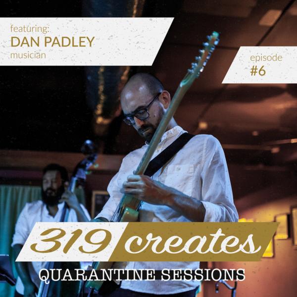 319 Creates Quarantine Sessions Episode 6: Dan Padley, Iowa City musician