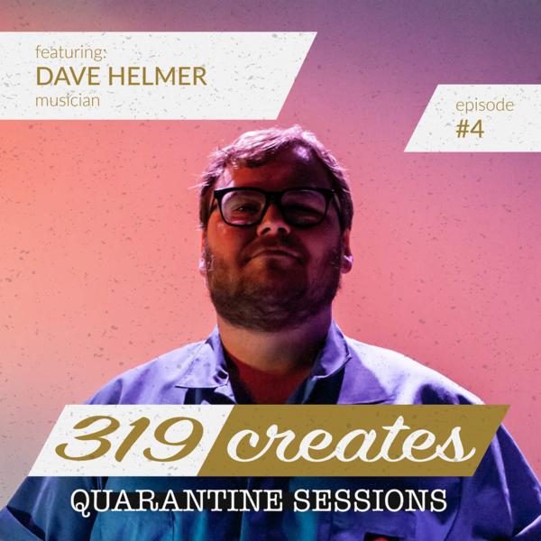 319 Creates Quarantine Sessions Episode 4: Dave Helmer, Iowa musician