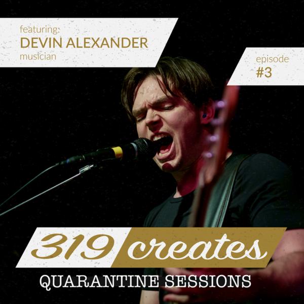 319 Creates Quarantine Sessions Episode 3: Devin Alexander, Iowa musician