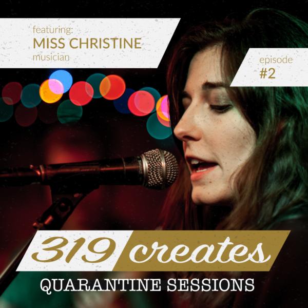 319 Creates Quarantine Sessions Episode 2: Miss Christine, Iowa musician